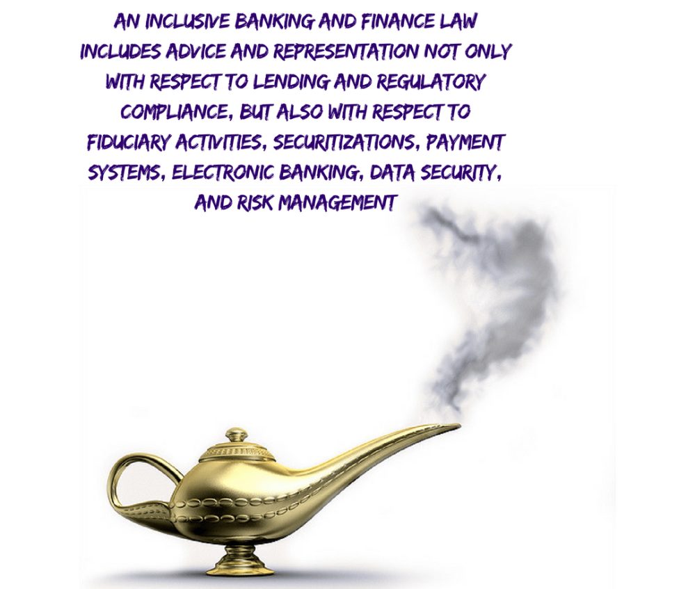 an-inclusive-banking-and-finance-law-includes-advice-and-representation-not-only-with-respect-to-lending-and-regulatory-compliance-but-also-with-respect-to-fiduciary-activities-securit.png